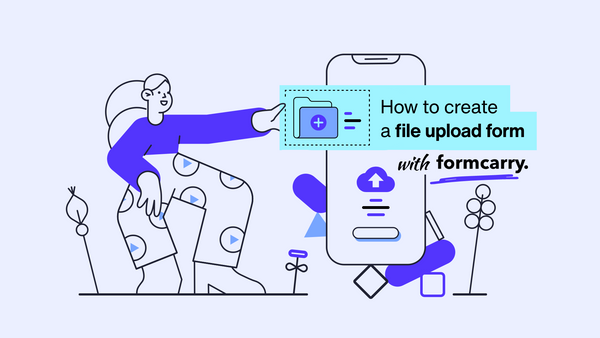 How to create a file upload form with formcarry in 5 steps